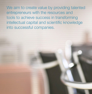 We aim to create value by providing talented entrepreneurs with the resources and tools to achieve success in transforming intellectual capital and specific knowledge into successful companies
